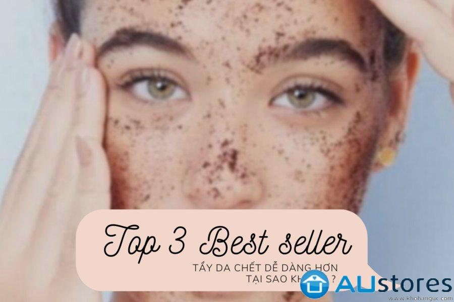 TOP 3 Best Seller : tẩy da chết dễ dàng hơn, tại sao không ?